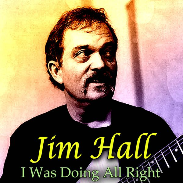 Jim Hall - I Was Doing All Right