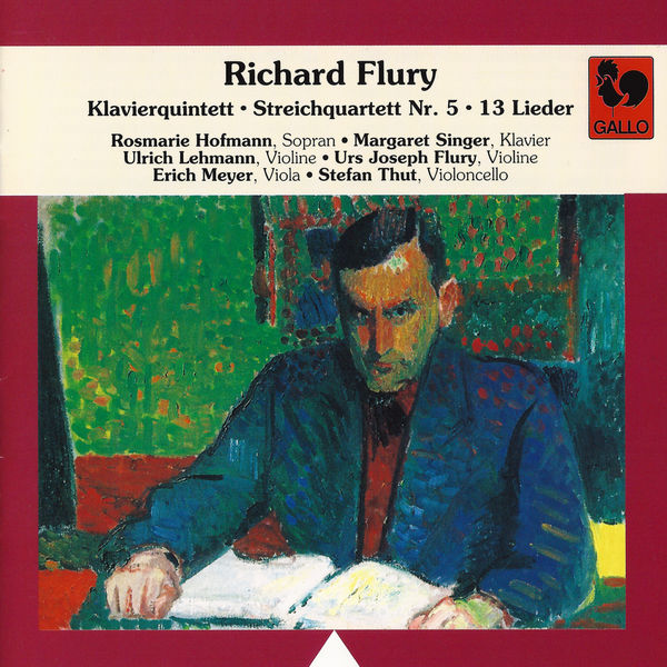 Richard Flury|Richard Flury: Piano Quintet – String Quartet No. 5 – 13 Songs
