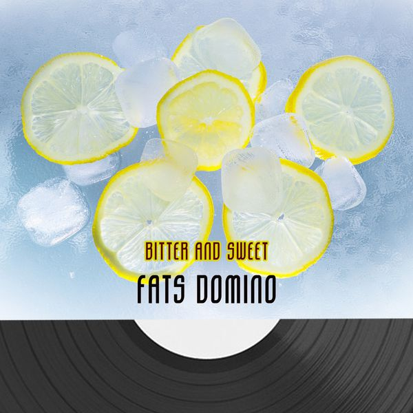Fats Domino - Bitter And Sweet