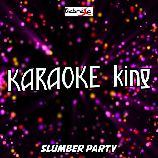 Karaoke King - Slumber Party (Karaoke Version) (Originally Performed by Britney Spears and Tinashe)