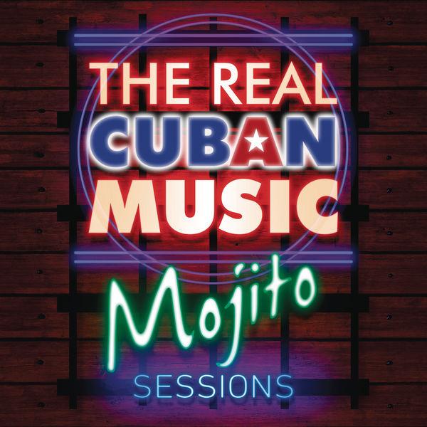 Various Artists - The Real Cuban Music - Mojito Sessions (Remasterizado)