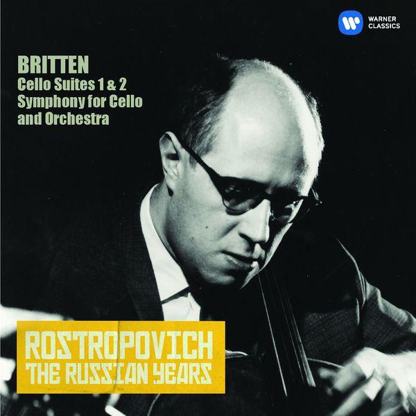 Mstislav Rostropovich - Britten: Cello Suites Nos 1 & 2, Cello Symphony (The Russian Years)
