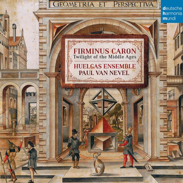 Huelgas Ensemble - Firminus Caron - Twilight of the Middle Ages