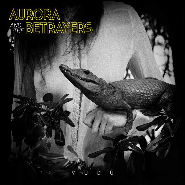 Aurora & The Betrayers - Vudú