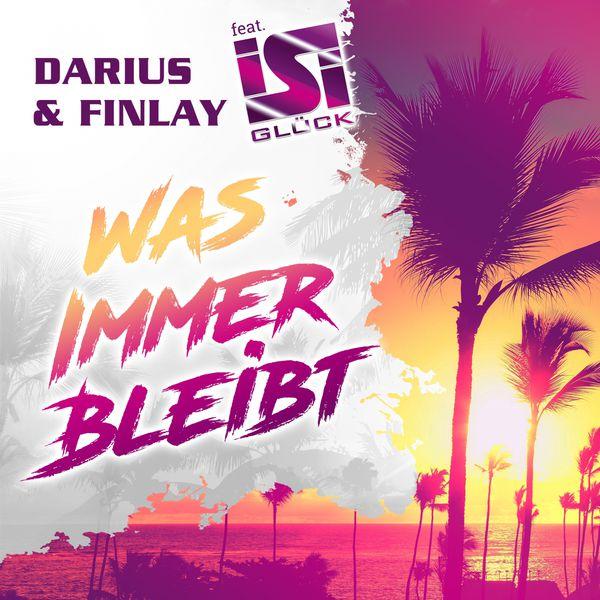 Darius & Finlay - Was immer bleibt
