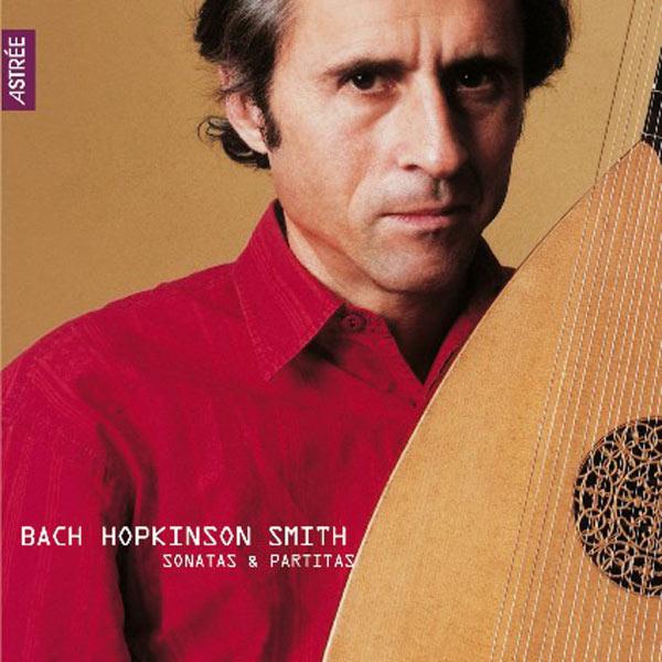 Hopkinson Smith - Johann Sebastian Bach : Sonatas & Partitas