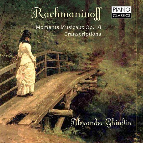 Alexander Ghindin - Rachmaninoff: Moments musicaux, Op. 16, Transcriptions