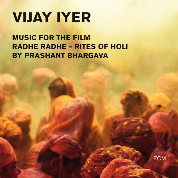 Vijay Iyer Radhe Radhe - Rites Of Holi (Music For The Film By Prashant Bhargava) (Live)