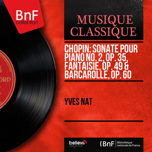 Yves Nat - Chopin: Sonate pour piano No. 2, Op. 35, Fantaisie, Op. 49 & Barcarolle, Op. 60 (Mono Version)