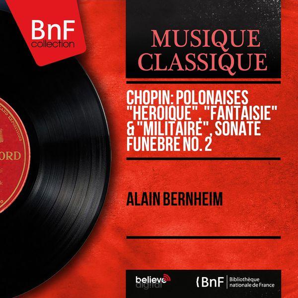 "Alain Bernheim - Chopin: Polonaises ""Héroïque"", ""Fantaisie"" & ""Militaire"", Sonate funèbre No. 2 (Mono Version)"