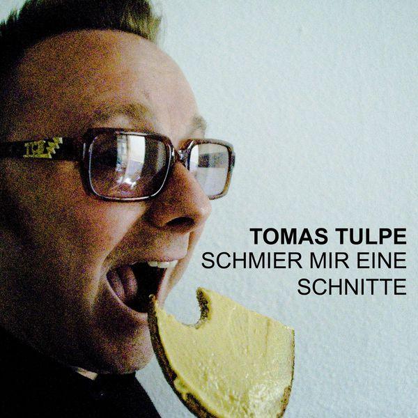 Tomas Tulpe - Schmier mir eine Schnitte