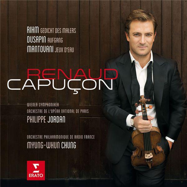 Renaud Capuçon - Renaud Capuçon plays Rihm, Dusapin & Mantovani