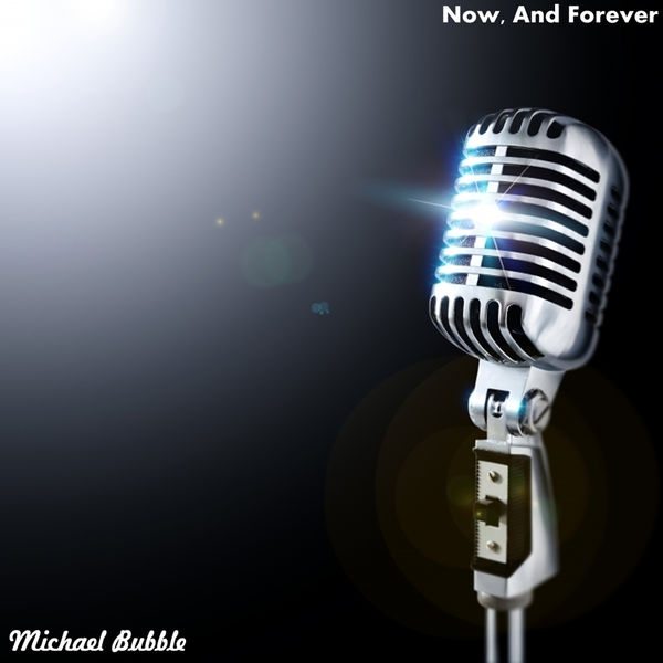 Michael Bubble - Now, and Forever