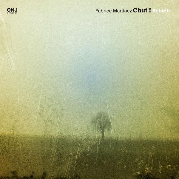 Fabrice Martinez Chut ! - Rebirth (feat. Fred Escoffier, Bruno Chevillon & Eric Echampard)