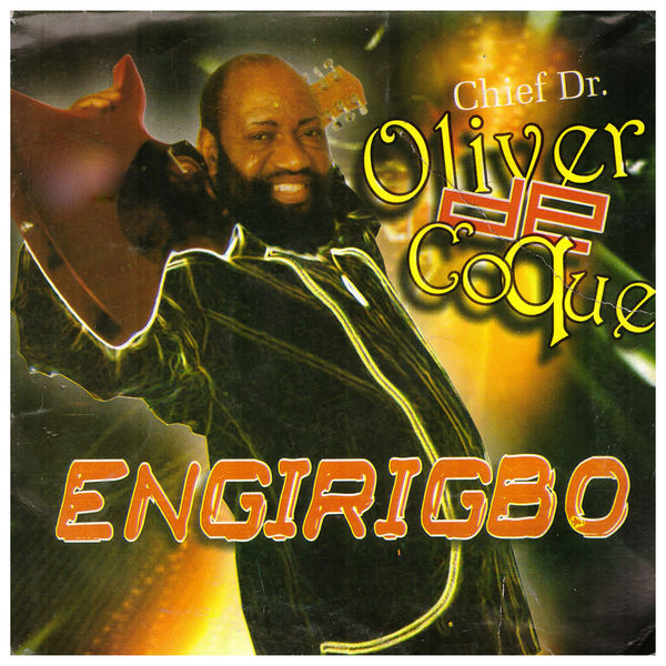 Engirigbo | Chief Dr  Oliver de Coque to stream in hi-fi, or to