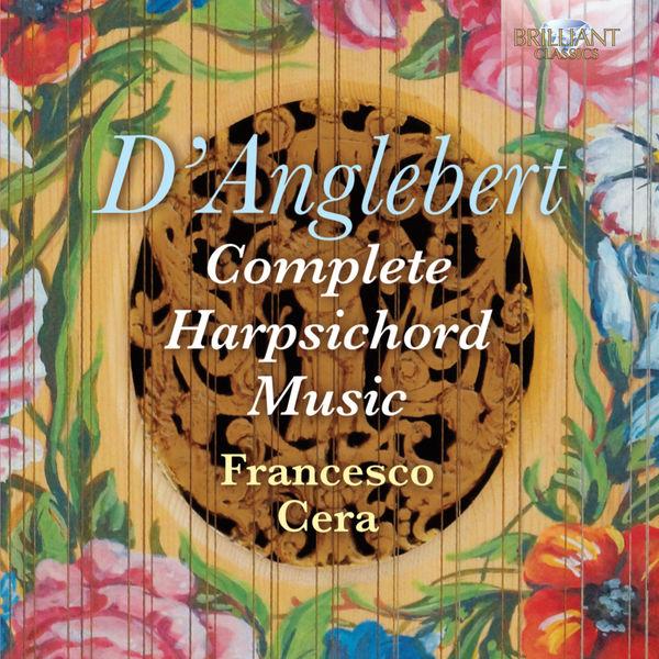 Francesco Cera - D'Anglebert: Complete Harpsichord Music