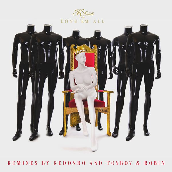 Love 'em all (remixes)   k. Michelle – download and listen to the.