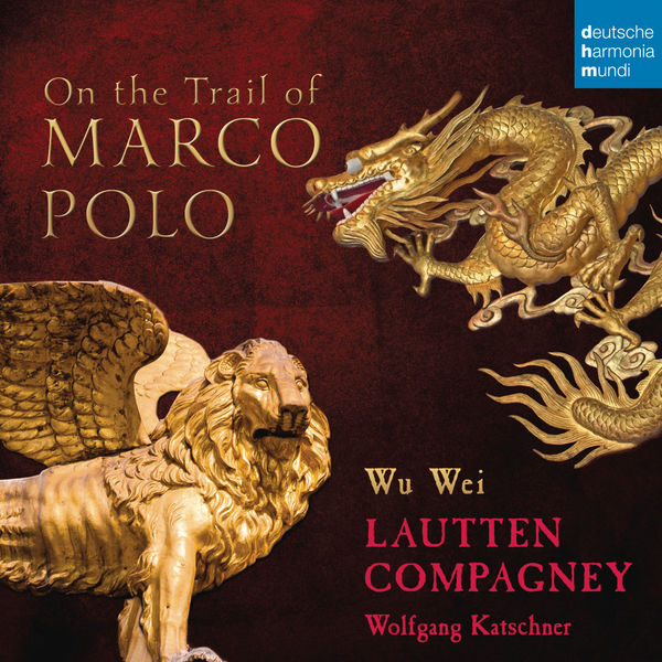 Lautten Compagney - On the Trail of Marco Polo