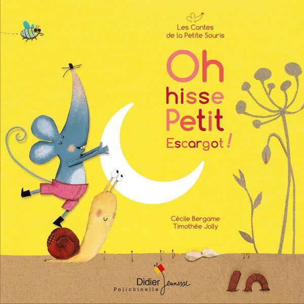 Cécile Bergame - Oh hisse petit escargot! (Les contes de la petite souris)