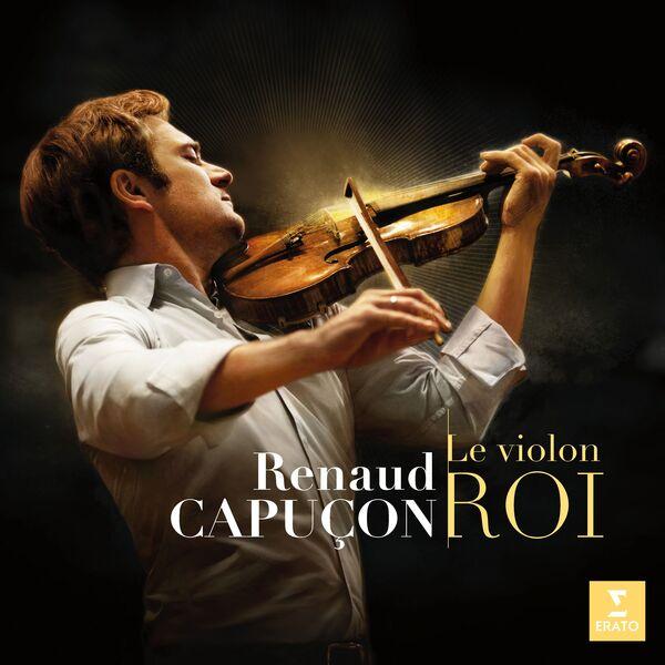 Renaud Capuçon - Le Violon Roi