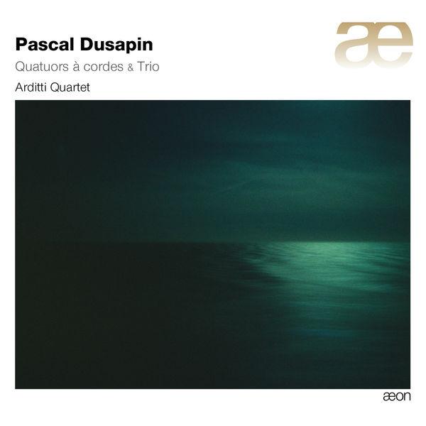 Arditti Quartet - Pascal Dusapin : Quatuors à cordes & Trio