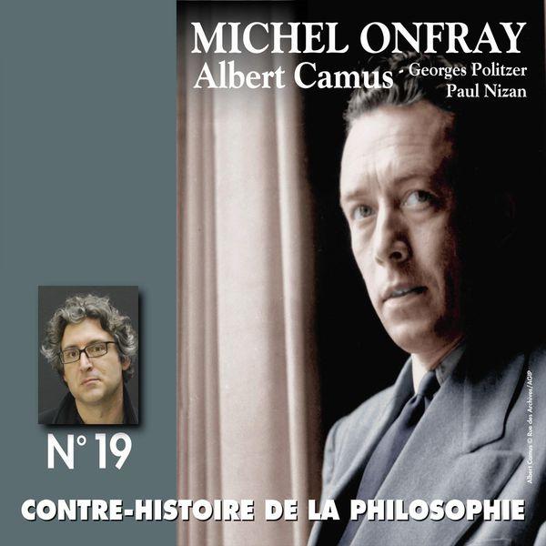 Michel Onfray - Contre-histoire de la philosophie, vol. 19-2 : Albert Camus, Georges Politzer, Paul Nizan (Volumes 7 à 13)