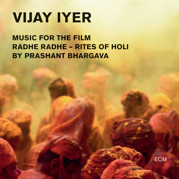 Vijay Iyer - Radhe Radhe - Rites Of Holi (Music For The Film By Prashant Bhargava)