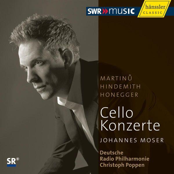 Johannes Moser|Martinu, Hindemith, Honegger : Cello Concertos
