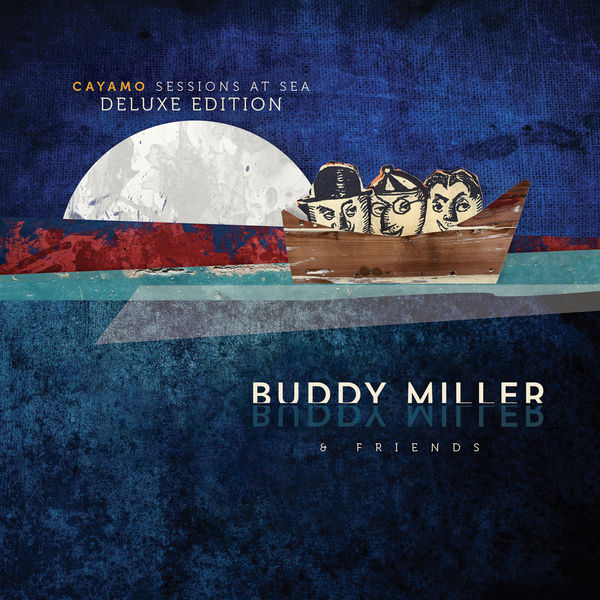 Buddy Miller & Friends - Cayamo Sessions At Sea (Deluxe Edition)