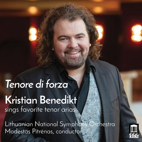 Kristian Benedikt - Tenore di forza: Kristian Benedikt Sings Favorite Tenor Arias