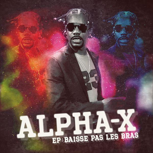 Alpha-X - Baisse Pas Les Bras