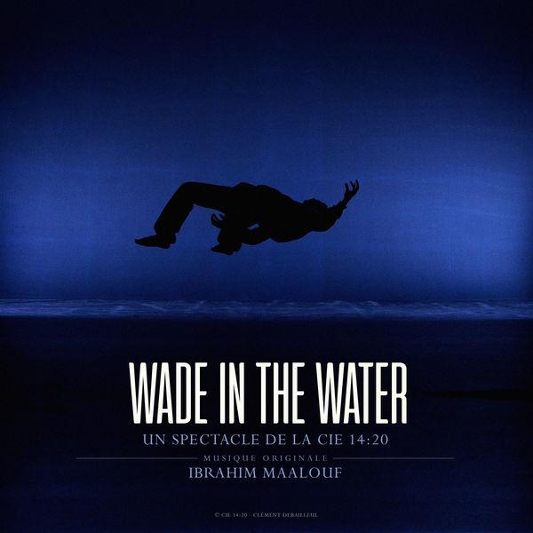 Ibrahim Maalouf - Wade in the Water (Original Soundtrack)