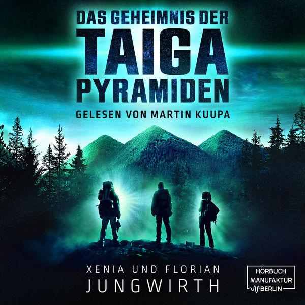 Xenia Jungwirth - Das Geheimnis der Taiga-Pyramiden (ungekürzt)