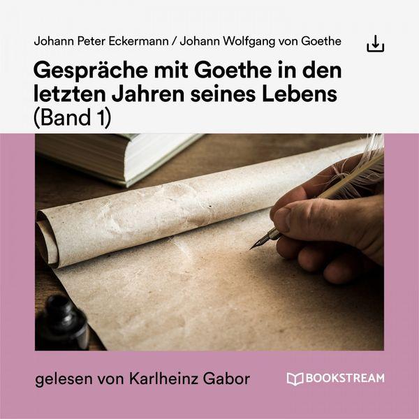 Johann Peter Eckermann - Gespräche mit Goethe in den letzten Jahren seines Lebens (Band 1)