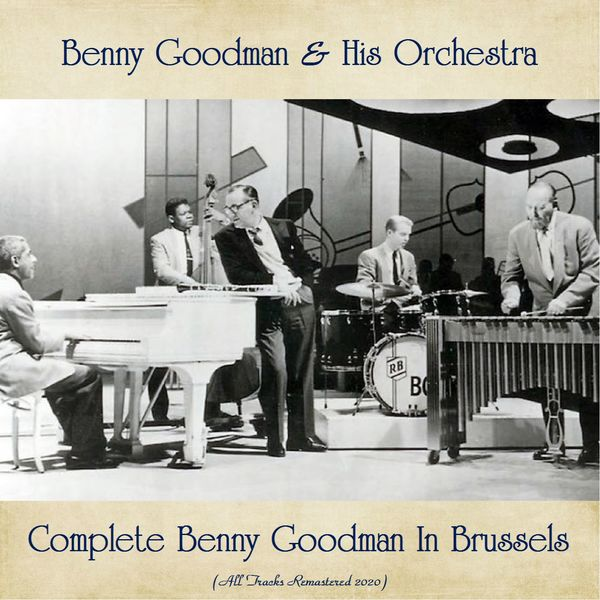 Benny Goodman - Complete Benny Goodman In Brussels (All Tracks Remastered 2020)