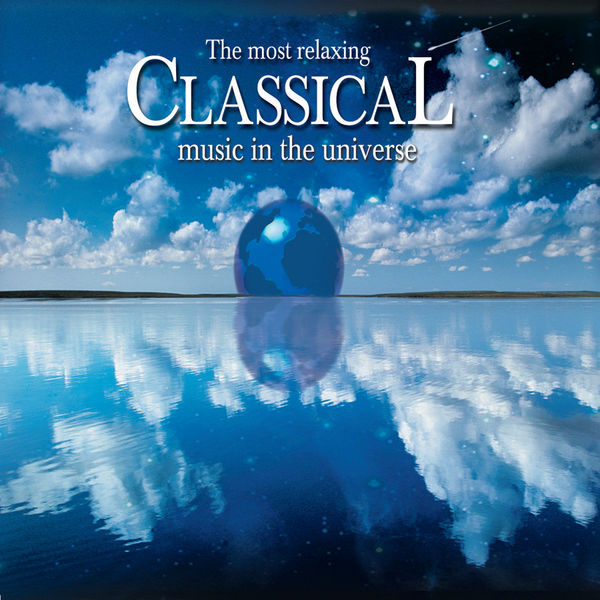 Various Artists - The Most Relaxing Classical Music In The Universe