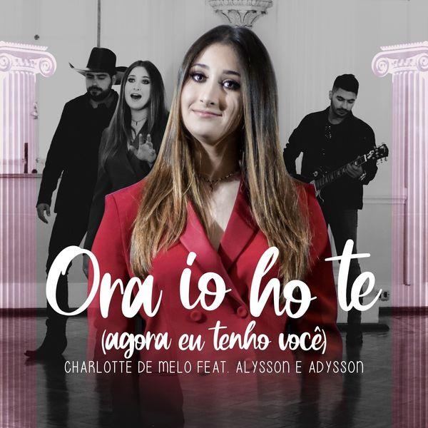 Charlotte de Melo - Ora io ho te (feat. Alysson e Adysson) [Agora eu tenho você]