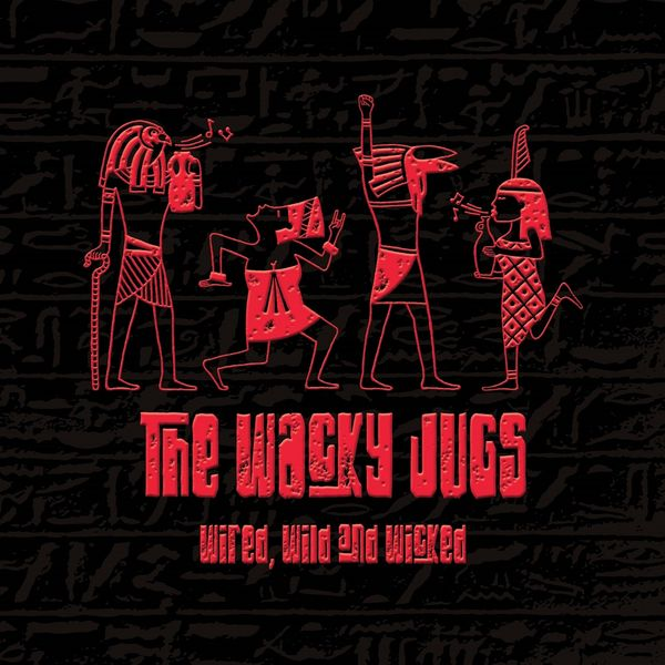 The Wacky Jugs - Wired, Wild and Wicked