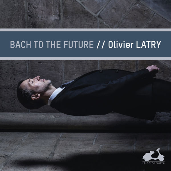 Olivier Latry - Bach to the future