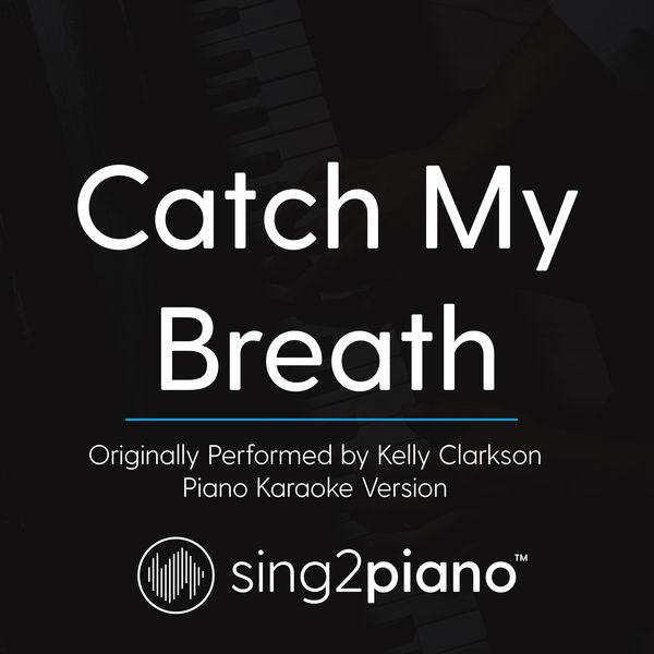 Catch my breath (originally performed by kelly clarkson.