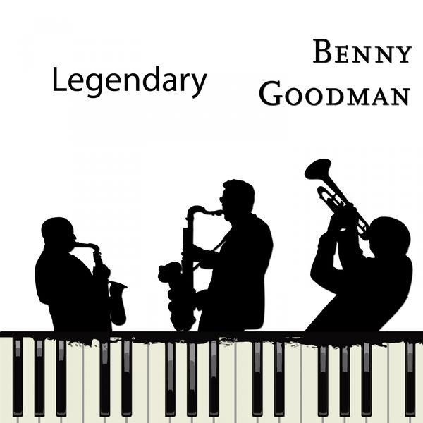Benny Goodman - Legendary