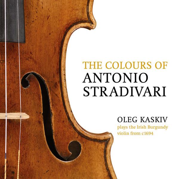 Oleg Kaskiv - The Colours of Antonio Stradivari, Oleg Kaskiv Plays the Irish Burgundy from c. 1694. Beethoven: Concerto for Violin, Op. 61