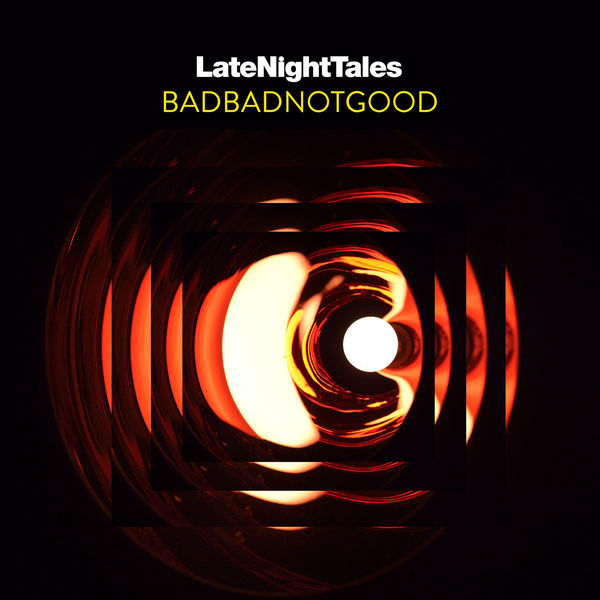 Badbadnotgood - Late Night Tales: BADBADNOTGOOD