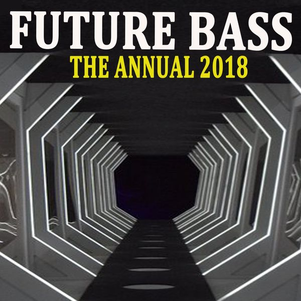 Future Bass the Annual 2018 (The Best EDM, Trap, Atm Future