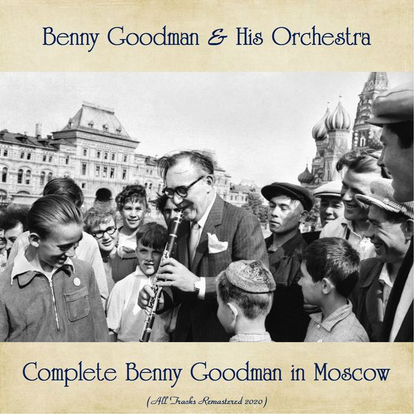 Benny Goodman - Complete Benny Goodman in Moscow (All Tracks Remastered 2020)