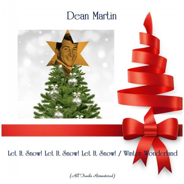 Dean Martin - Let It Snow! Let It Snow! Let It Snow! / Winter Wonderland (All Tracks Remastered)