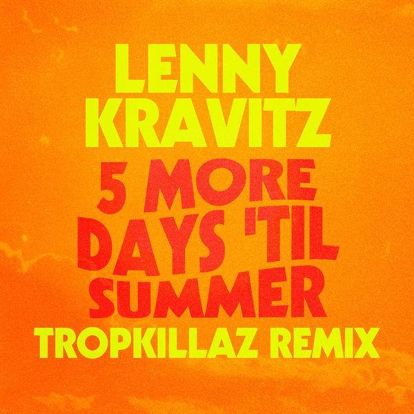 Lenny Kravitz - 5 More Days 'Til Summer (Tropkillaz Remix)