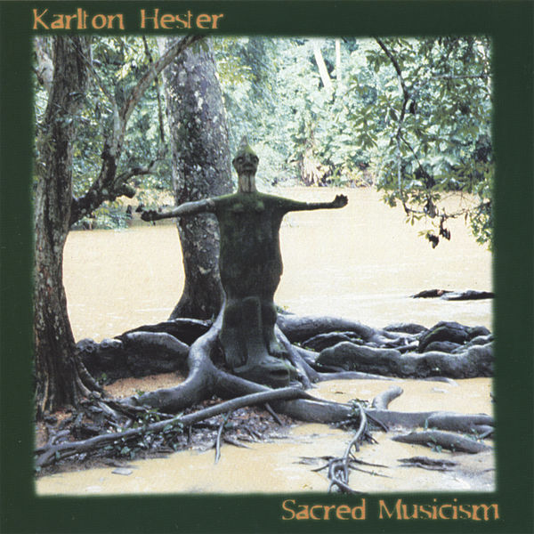 Karlton Hester - Sacred Musicism – Karlton Hester and Hesterian Musicism