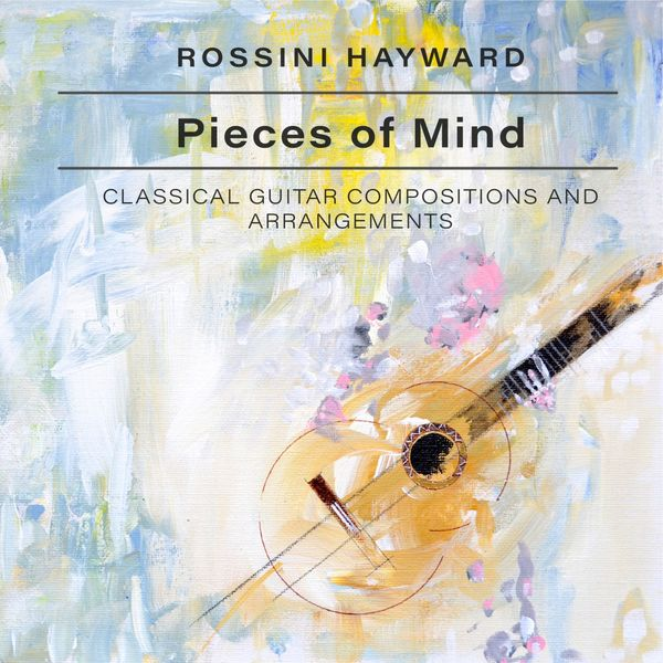Rossini Hayward - Pieces of Mind (Classical Guitar Compositions and Arrangements)