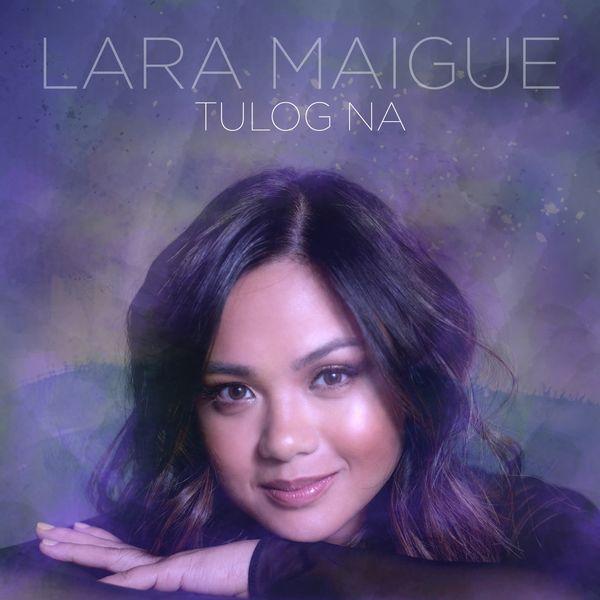 """Lara Maigue - Tulog Na (From """"Nang Ngumiti Ang Langit"""")"""